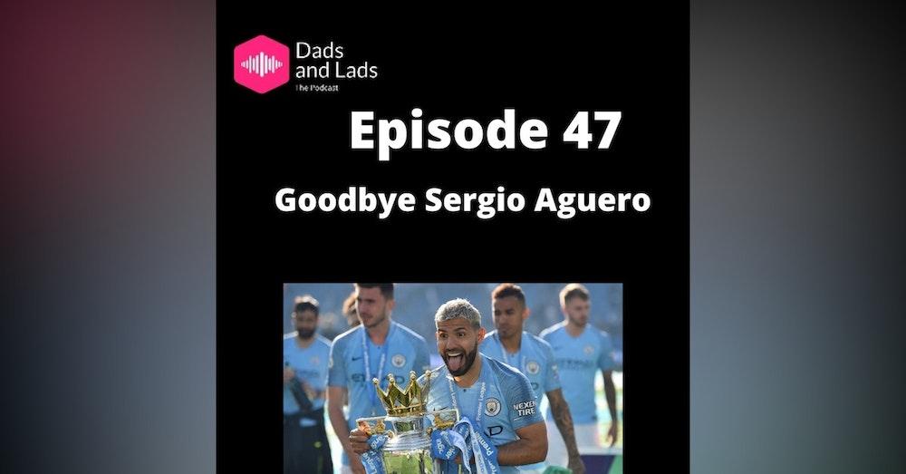 Episode 47 - Goodbye Sergio Aguero