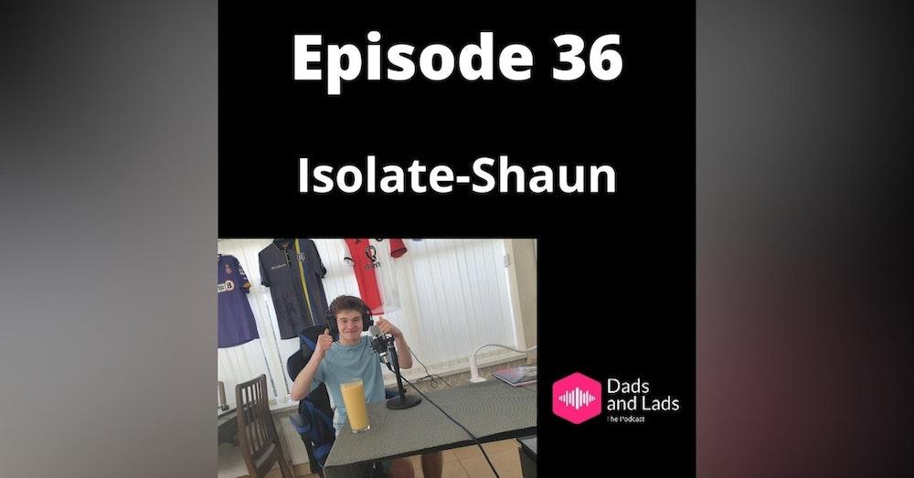Episode 36 - Isolate-Shaun