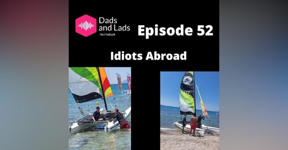 Episode 52 - Idiots Abroad