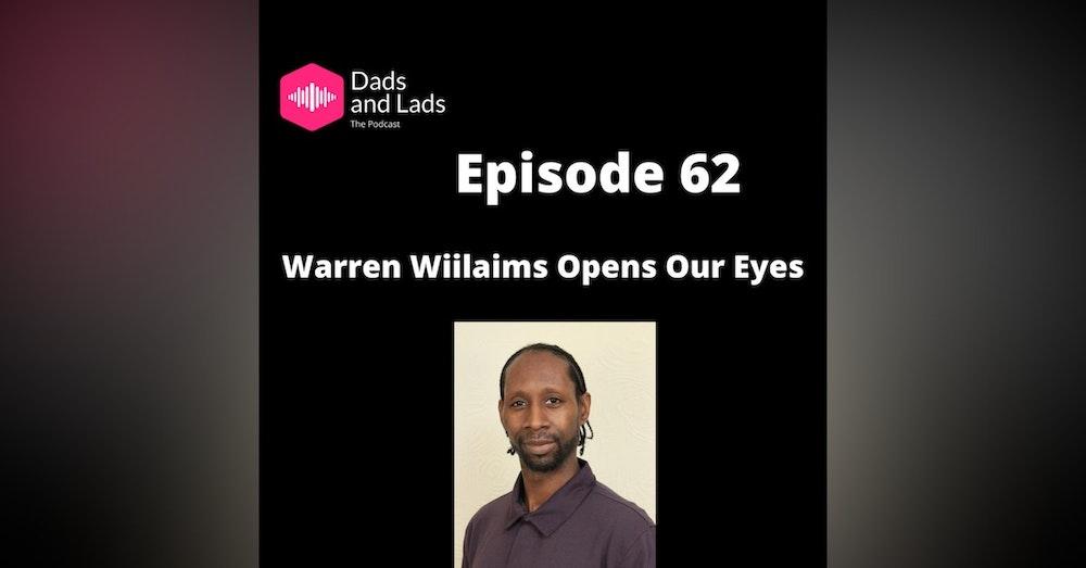 Episode 62 - Warren Williams Opens Our Eyes
