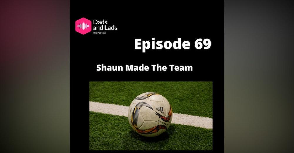 Episode 69 - Shaun Made The Team