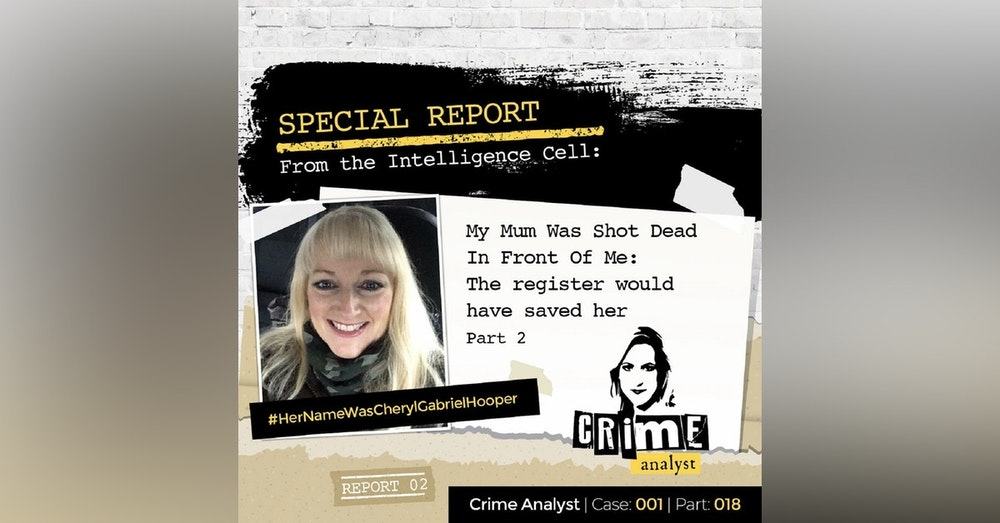 18: Special Report from the Intelligence Cell | My Mum Was Shot Dead in Front Of Me: The Register Would Have Saved Her | Part 2