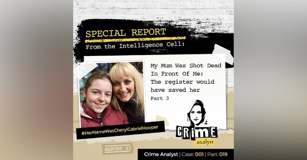19: Special Report from the Intelligence Cell | My Mum Was Shot Dead in Front Of Me: The Register Would Have Saved Her | Part 3