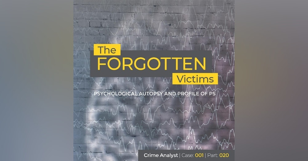 25: The Forgotten Victims | Part 20 | Psychological Autopsy and Profile of PS