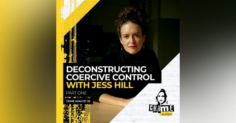 36: The Crime Analyst   Ep 36   Deconstructing Coercive Control with Jess Hill, Part 1