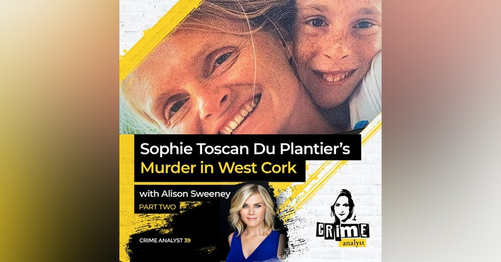 39: The Crime Analyst | Ep 39 | Sophie Toscan Du Plantier's Murder with Alison Sweeney, Part 2