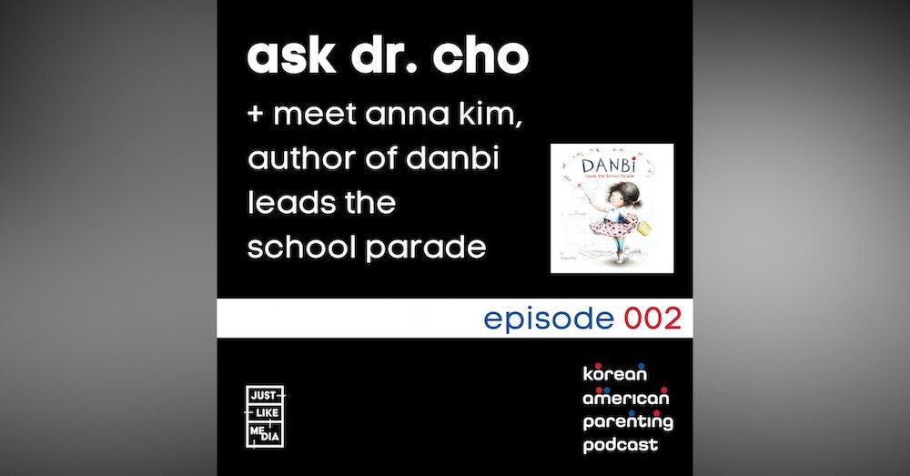 002 // Ask Dr. Cho // Meet Anna Kim, Author of Danbi Leads the School Parade