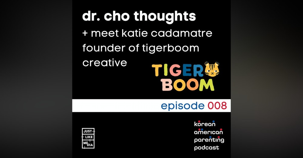 008 // Dr. Cho Thoughts // Meet Katie Cadamatre - Founder of Tigerboom Creative