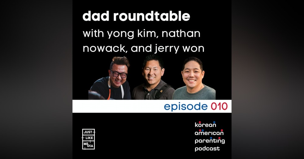 010 // Dad Roundtable with Yong Kim, Nathan Nowack, and Jerry Won