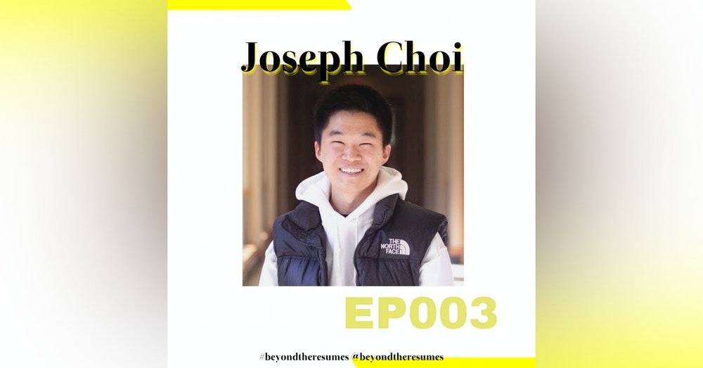 """003 // """"Just put your head down and work hard"""" with Joseph Choi"""