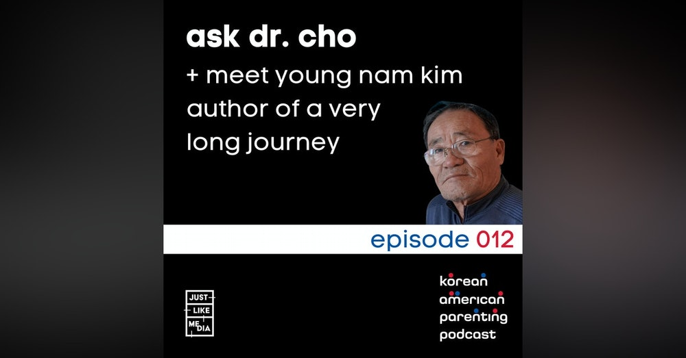 012 // Ask Dr. Cho + Meet Young Nam Kim, Author of A Very Long Journey