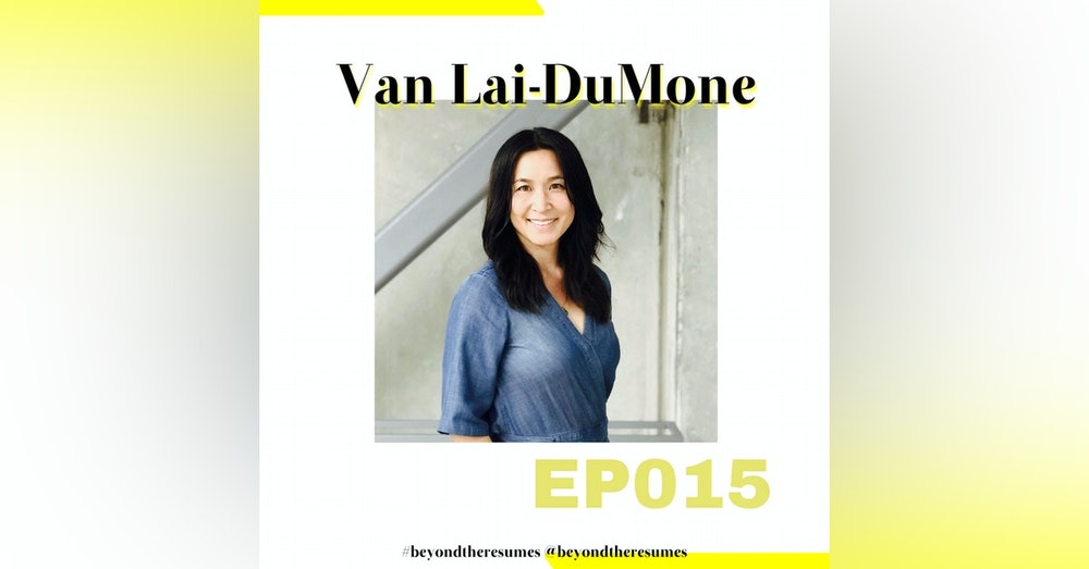 """015 // """"Get a job, keep your head down, work hard, and you can have fun when you retire"""" with Van Lai-DuMone"""