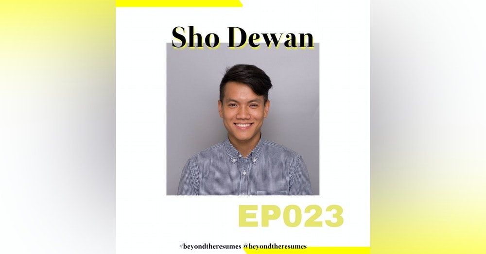 "023 // ""If you choose to do something, be the best at it"" with Sho Dewan"
