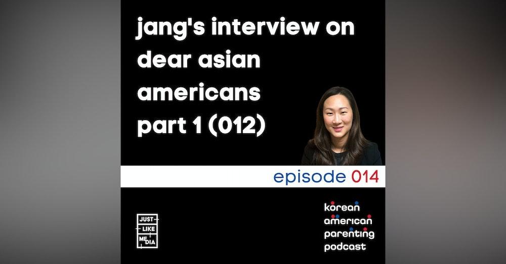 014 // Jang Interview on Dear Asian Americans Part 1