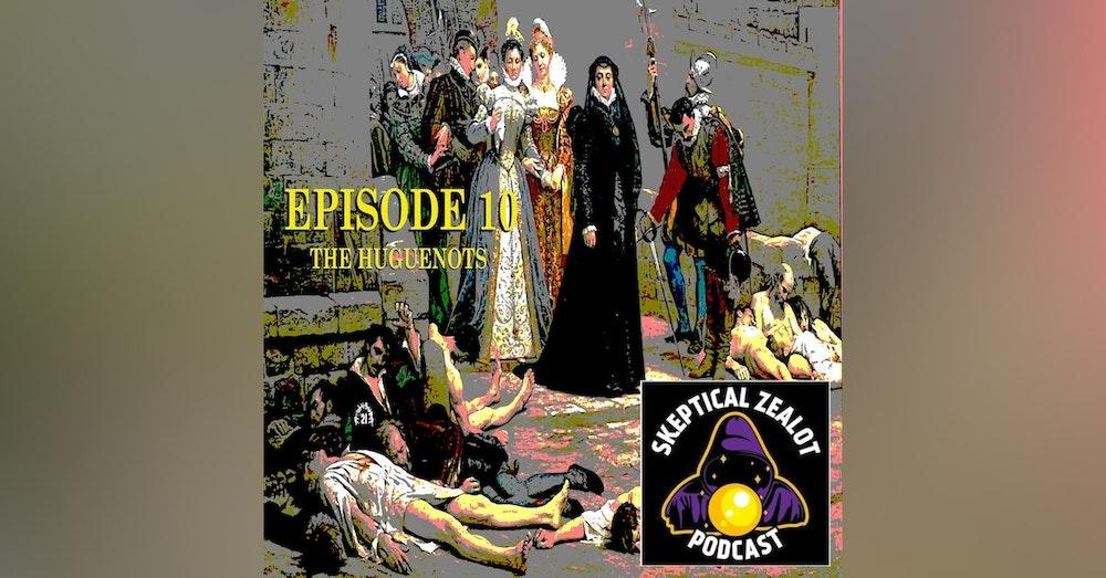 Ep. # 10 - The Huguenots
