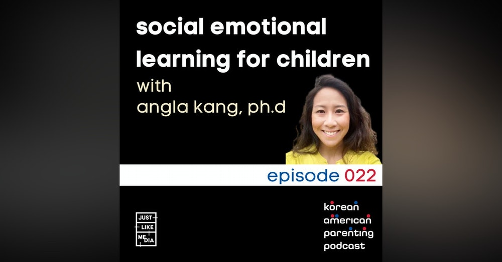 022 // Angela Kang, PhD // Social Emotional Learning for Children