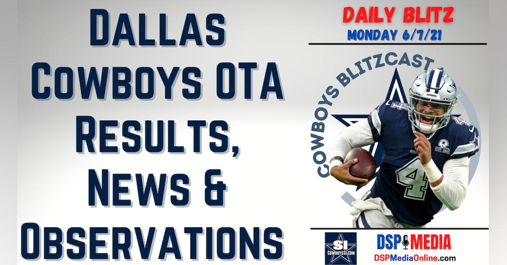 Daily Blitz - 6/7/21 – Dallas Cowboys OTA Results, News, & Observations