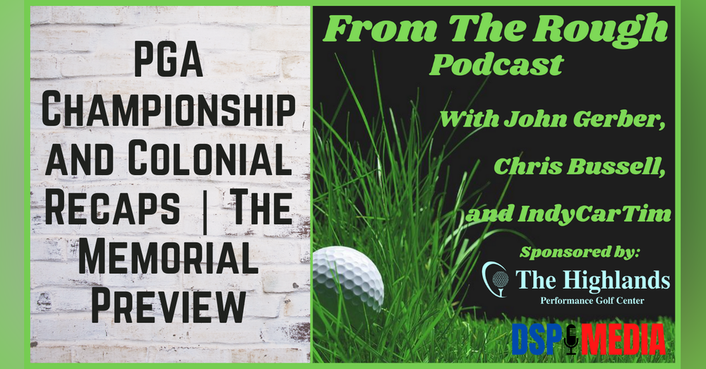 Ep19: PGA Championship and Colonial Recap   The Memorial Preview   Where's Mills?