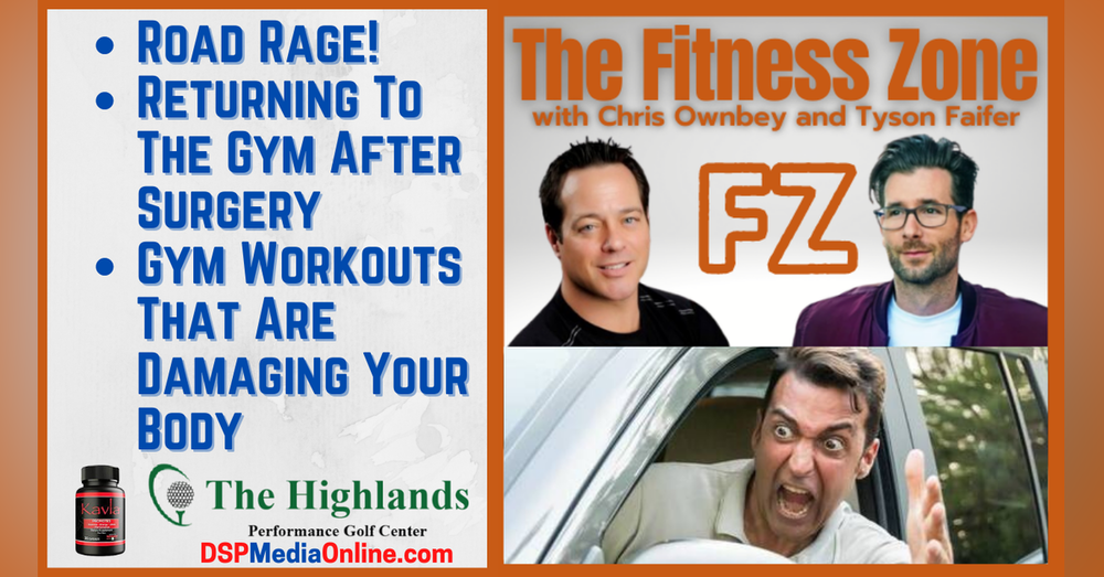Ep20: Road Rage   How To Return To The Gym After Surgery   Gym Exercises That Are Hurting You
