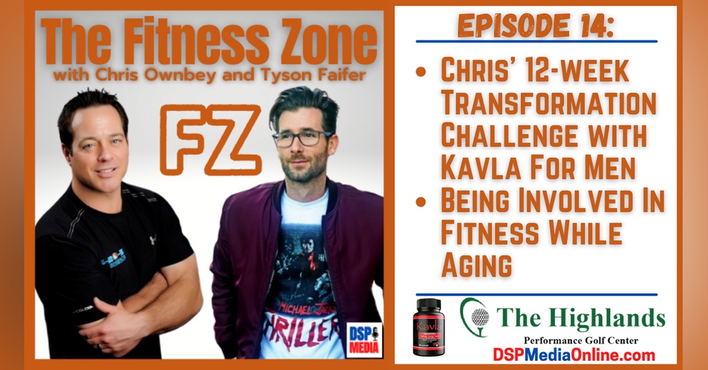 Ep14: Chris' 12-week Transformation Challenge with KavlaForMen.com | Being Involved In Fitness While Aging