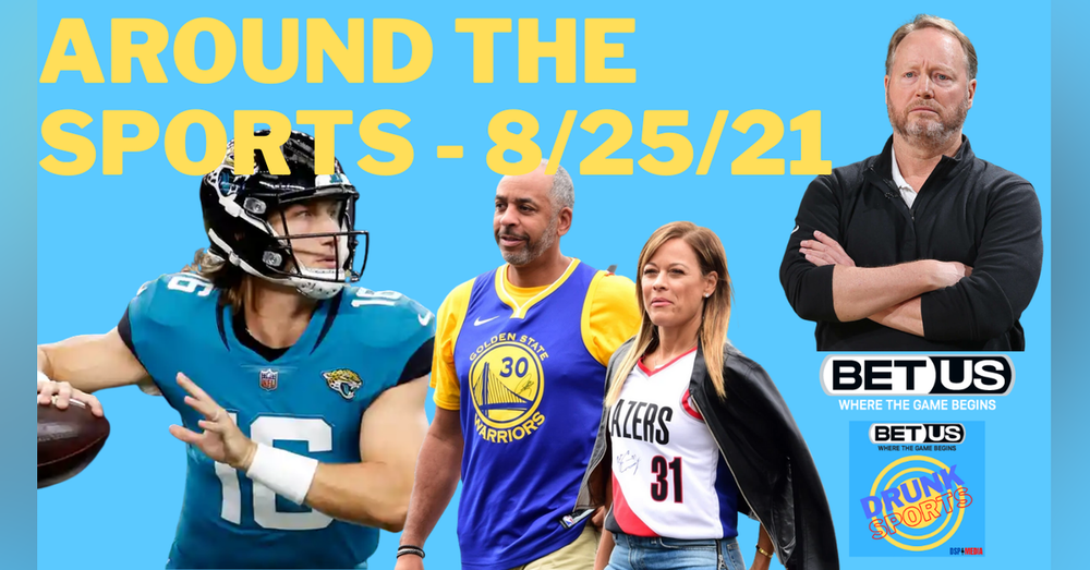 Around the Sports 8/25/21 - Trevor Lawrence, Dwayne Haskins, Budenholzer, Dell and Sonya Curry