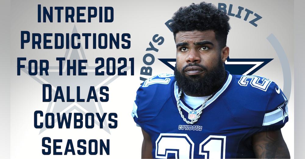 Dallas Cowboys Daily Blitz – 8/27/21 – Intrepid Predictions For The Dallas Cowboys In 2021