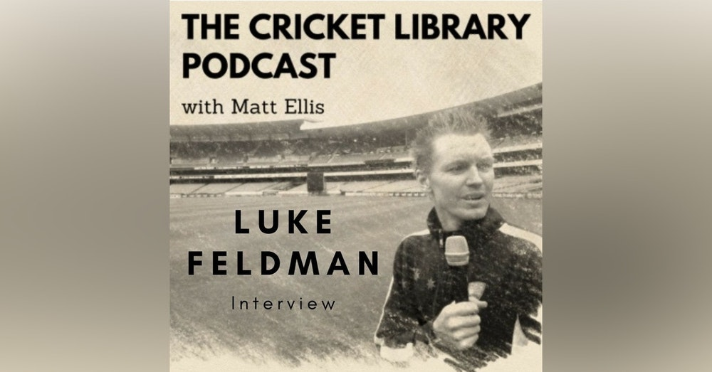 Luke Feldman - Special Guest on the Cricket Library Podcast