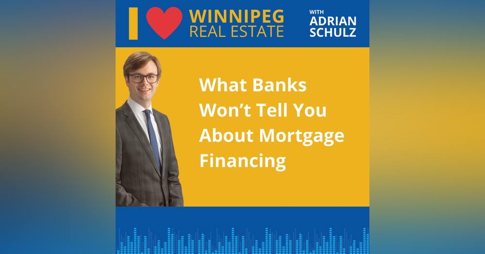 What Banks Won't Tell You About Mortgage Financing