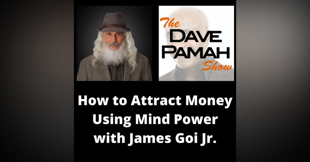 How to Attract Money Using Mind Power with James Goi Jr.