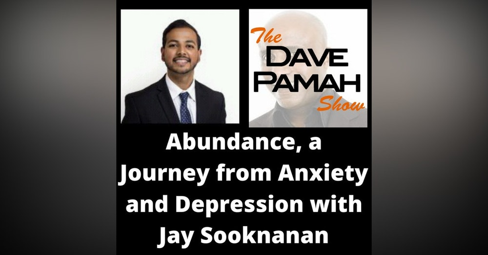 Abundance, a Journey from Anxiety and Depression with Jay Sooknanan