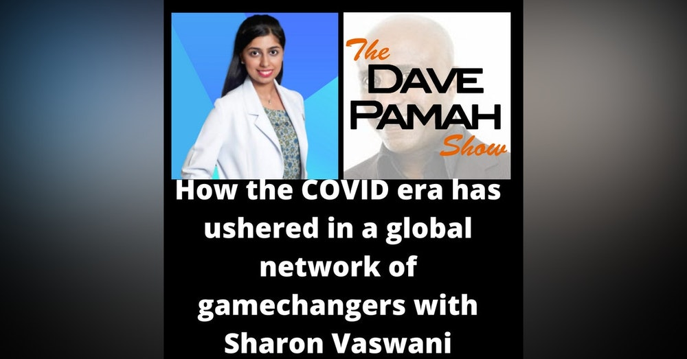 How the COVID era has ushered in a global network of gamechangers with Sharon Vaswani