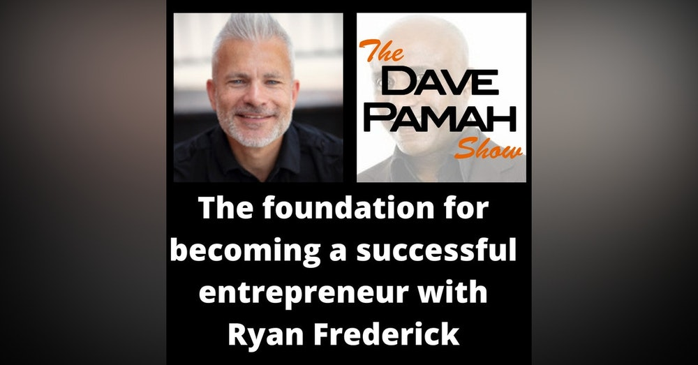 The foundation for becoming a successful entrepreneur with Ryan Frederick
