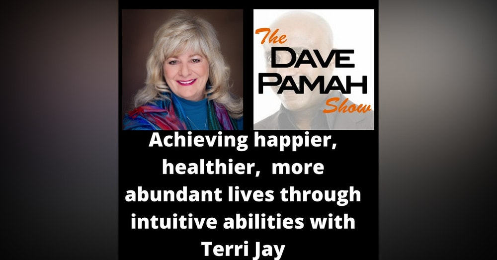 Achieving happier, healthier,  more abundant lives through intuitive abilities with Terri Jay