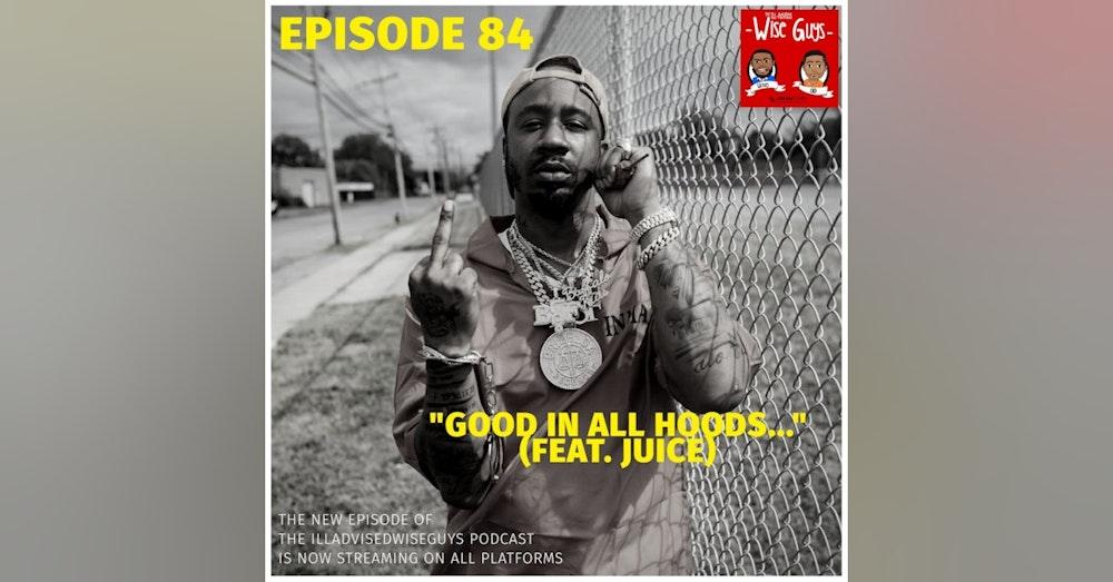 """Episode 84 - """"Good In All Hoods..."""" (Feat. Juice)"""