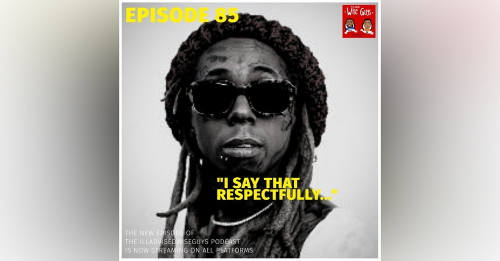 "Episode 85 - ""I Say That Respectfully..."""