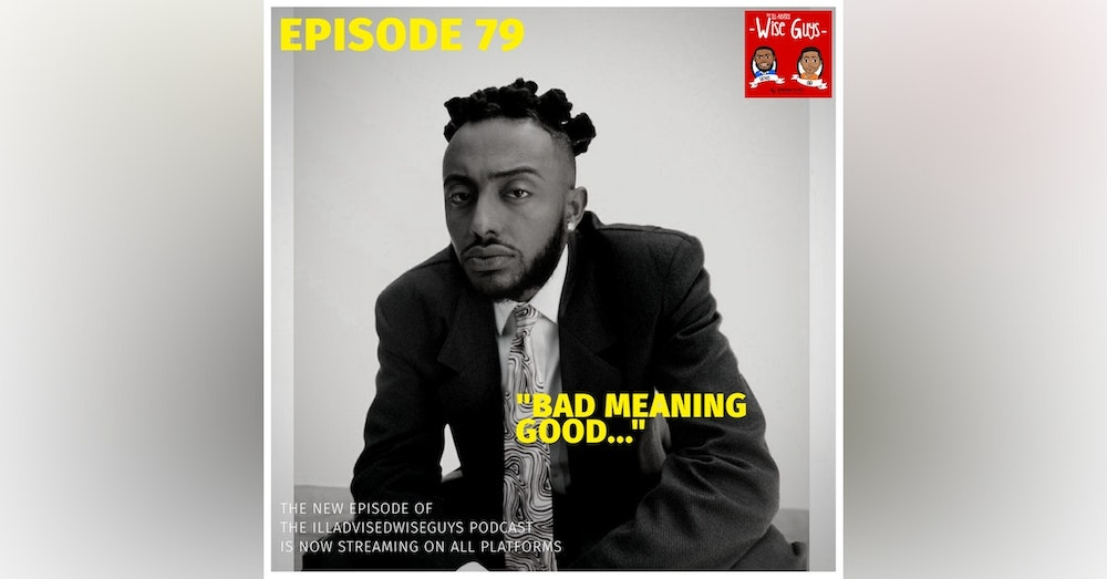 """Episode 79 - """"Bad Meaning Good..."""""""