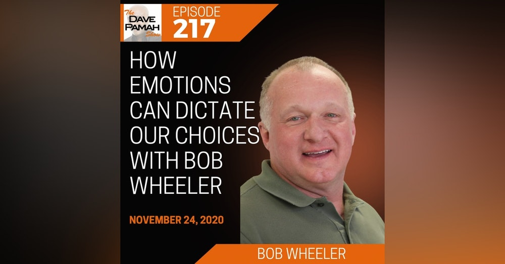 How emotions can dictate our choices with Bob Wheeler