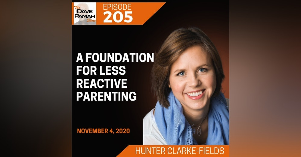 A Foundation for Less-Reactive Parenting with Hunter Clarke-Fields