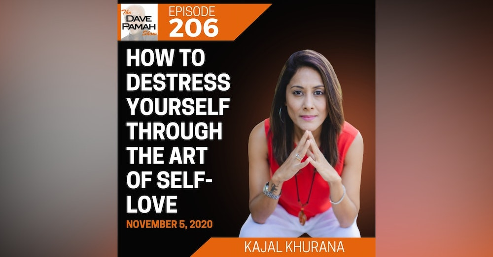How to Destress Yourself Through the Art of Self-Love with Kajal Khurana
