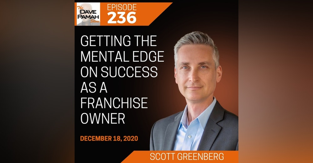 Getting the Mental Edge on Success as a Franchise Owner with Scott Greenberg