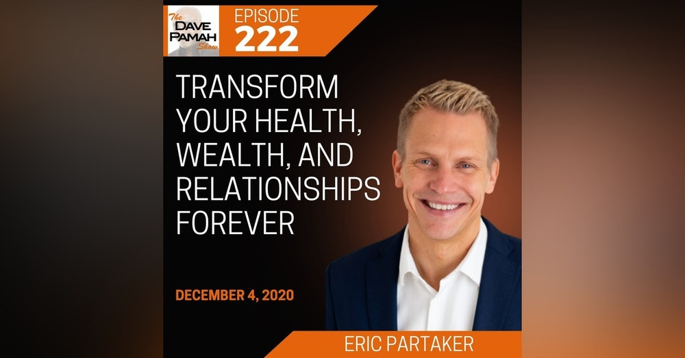 Transform Your Health, Wealth, and Relationships Forever with Eric Partaker