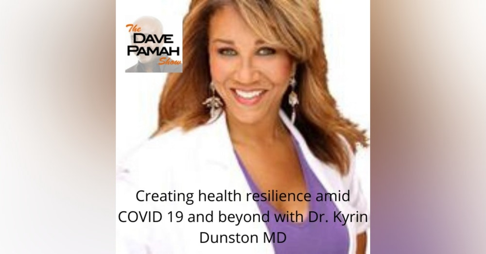Creating health resilience amid COVID 19 and beyond with Dr. Kyrin Dunston MD