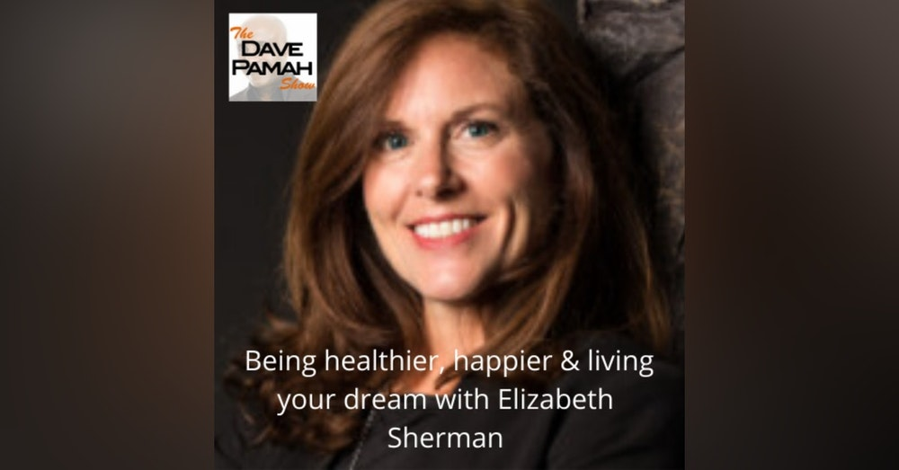 Being healthier, happier & living your dream with Elizabeth Sherman