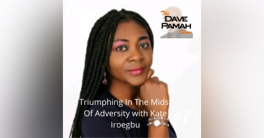 Triumph In The Midst Of Adversity with Kate Iroegbu