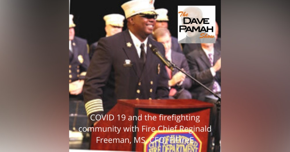 COVID 19 and the firefighting community with Fire Chief Reginald Freeman, MS, CFO, FIFireE
