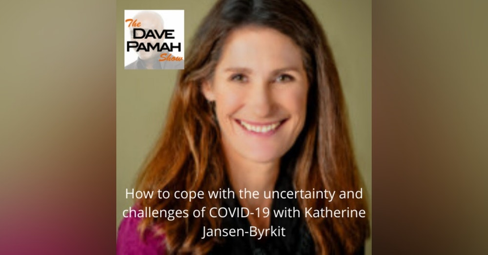 How to cope with the uncertainty and challenges of COVID-19 with Katherine Jansen-Byrkit