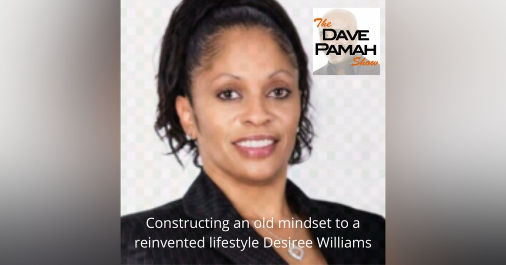 Constructing an old mindset to a reinvented lifestyle Desiree Williams