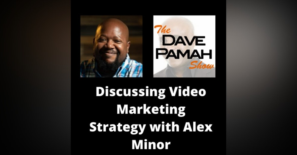 Discussing Video Marketing Strategy with Alex Minor