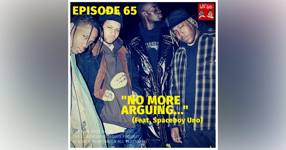 "Episode 65 - ""No More Arguing..."" (Feat. Spaceboy Uno)"