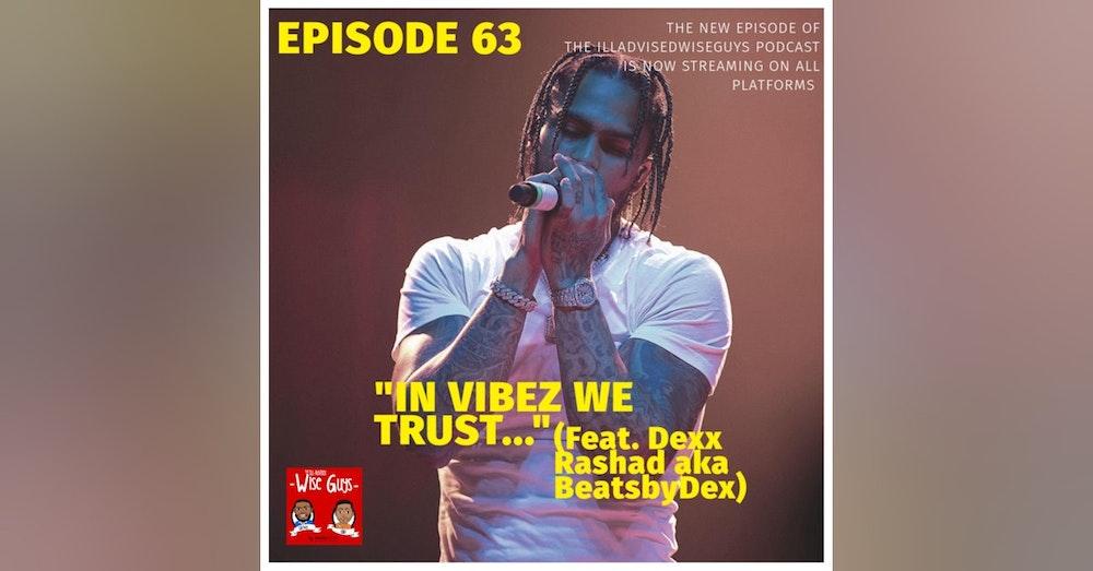 """Episode 63 - """"In Vibez We Trust..."""" (Feat. Dexx Rashad aka BeatsbyDex)"""